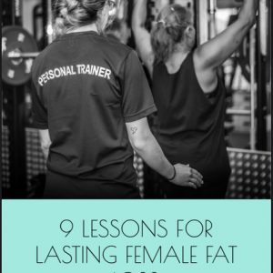 9 LESSONS FOR LASTING FEMALE FAT LOSS
